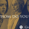 Spotify, Dinlediğin Müziklere Göre Hangi Game of Thrones Karakteri Olduğunu Buluyor!