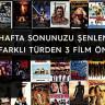 Hafta Sonunuzu Şenlendirecek Farklı Türden 3 Film Önerisi #7