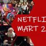 Netflix'in Mart Ayında Yayınlayacağı Dizi ve Filmler