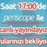 Saat 17.00'de Periscope ile Canlı Yayındayız