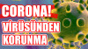 Corona Virüsü Resmen Türkiye'ye Girdi: Virüsten Nasıl Korunuruz? Ne Yapmamız Lazım?