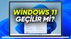 10 Buçuktan 11: Windows 11 Yüklemeye Değer Mi?